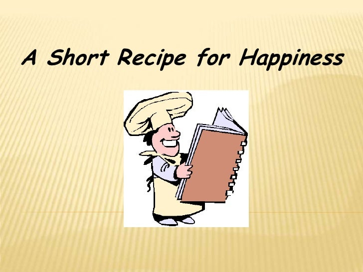 A Short Recipe for Happiness