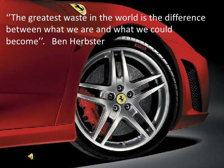 ''The greatest waste in the world is the difference between what we are and what we could become''.   Ben Herbster<br />