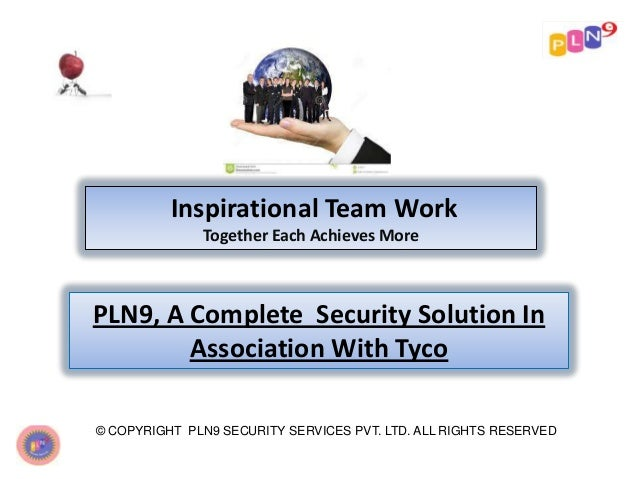 Inspirational Team Work Together Each Achieves More  PLN9, A Complete Security Solution In Association With Tyco © COPYRIG...