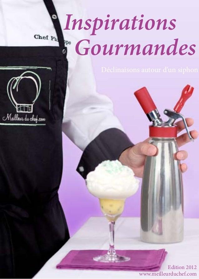 Inspirations Gourmandes   Déclinaisons autour d'un siphon                          Edition 2012               www.meilleur...