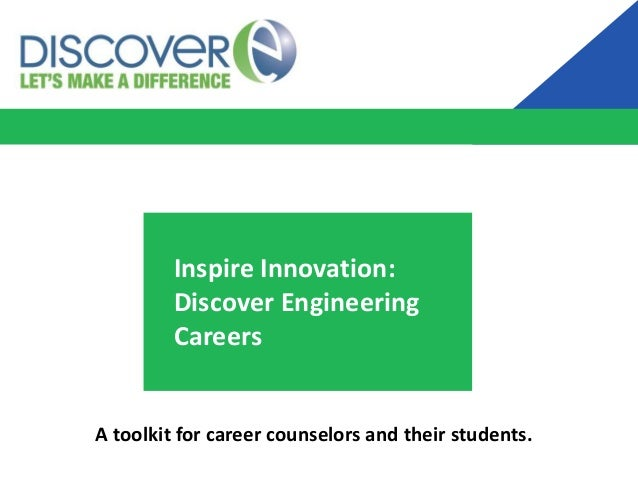Inspire Innovation: Discover Engineering Careers  A toolkit for career counselors and their students.