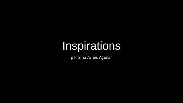 Inspirations per Síria Arnés Aguilar