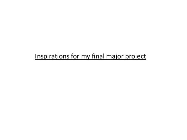 Inspirations for my final major project
