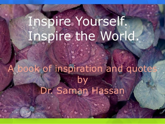Inspire Yourself. Inspire the World. A book of inspiration and quotes by Dr. Saman Hassan