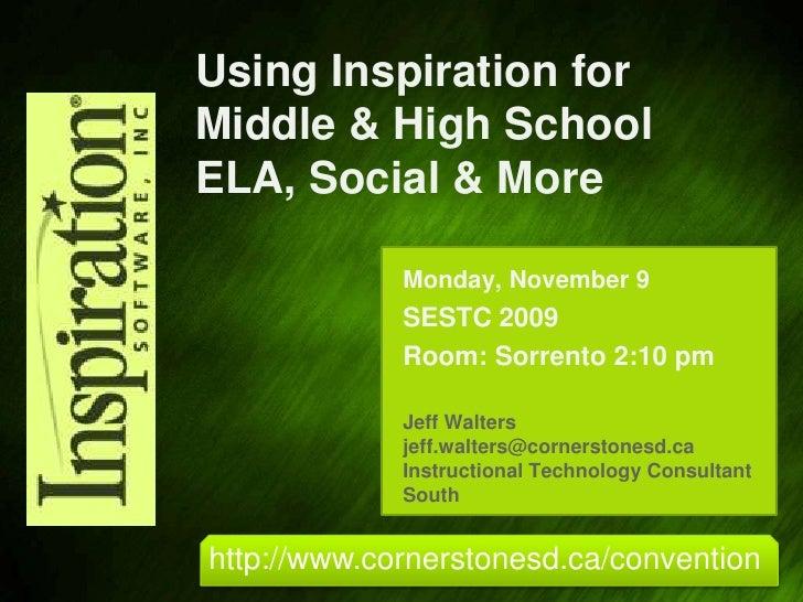 Using Inspiration for Middle & High School ELA, Social & More<br />Monday, November 9<br />SESTC 2009<br />Room: Sorrento ...