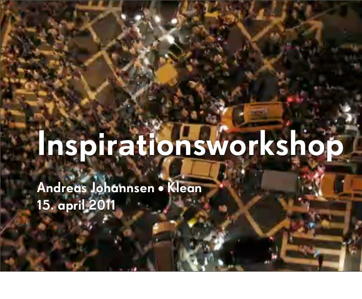 InspirationsworkshopAndreas Johannsen • Klean15. april 2011