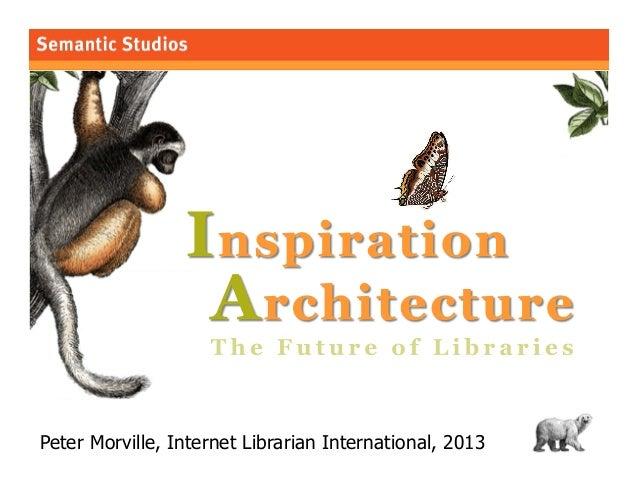 1Peter Morville, Internet Librarian International, 2013