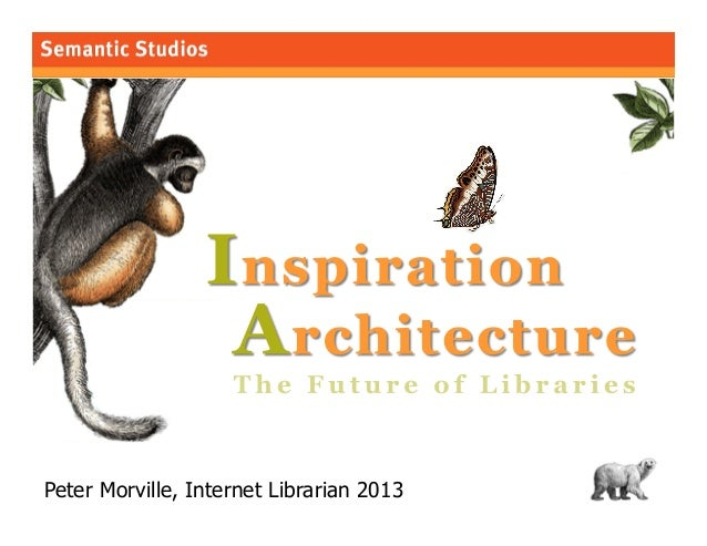 Inspiration Architecture: The Future of Libraries (Internet Librarian 2013)