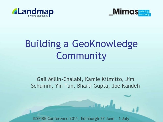 INSPIRE Conference 2011, Edinburgh 27 June – 1 July Building a GeoKnowledge Community Gail Millin-Chalabi, Kamie Kitmitto,...