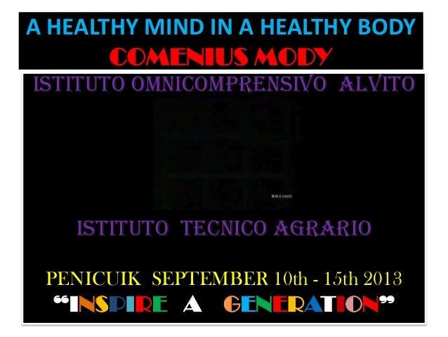 A HEALTHY MIND IN A HEALTHY BODY COMENIUS MODY ISTITUTO OMNICOMPRENSIVO ALVITO  ISTITUTO TECNICO AGRARIO PENICUIK SEPTEMBE...