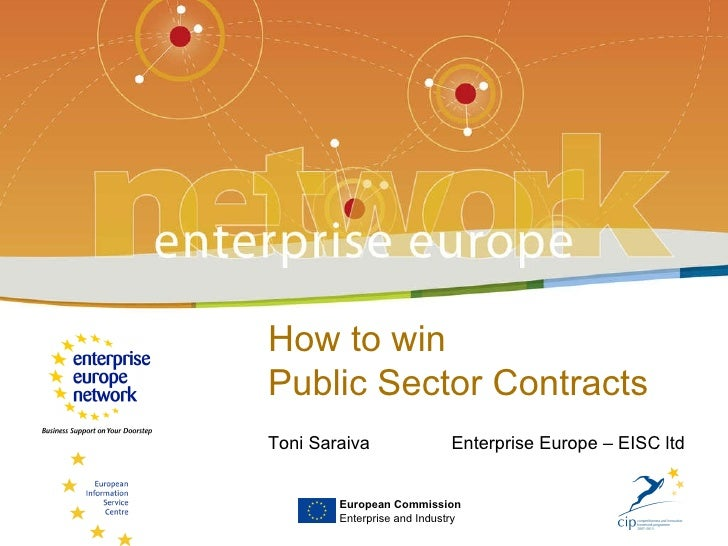 European Commission Enterprise and Industry How to win  Public Sector Contracts Toni Saraiva  Enterprise Europe – EISC ltd