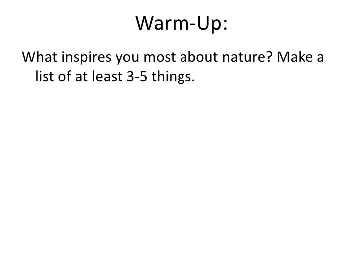 Warm-Up:What inspires you most about nature? Make a list of at least 3-5 things.