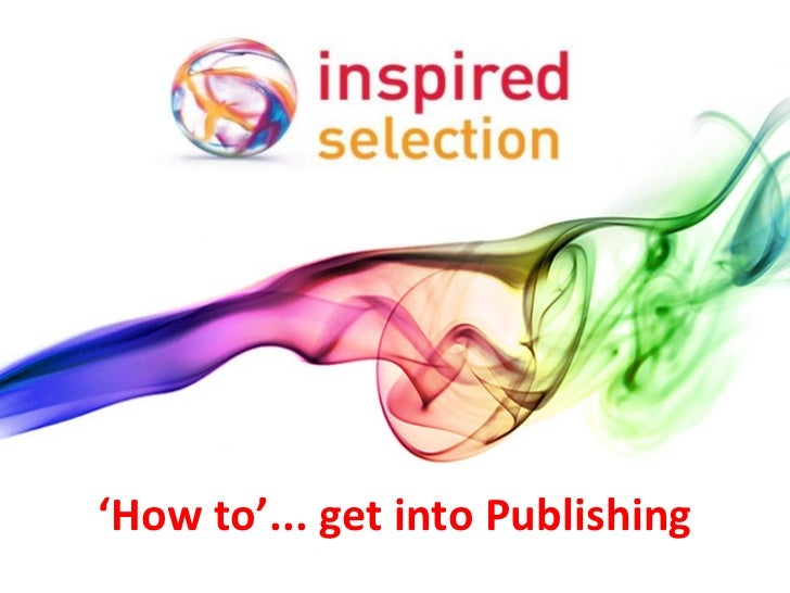 Inspired Selection   How To Get Into Publishing