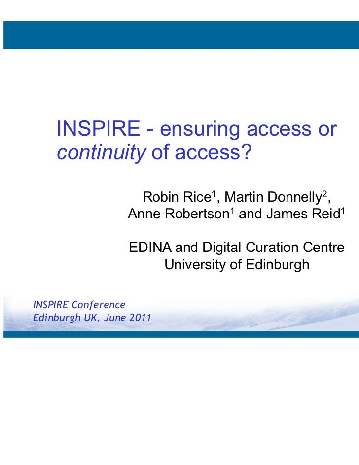 INSPIRE - ensuring access or    continuity of access?                    Robin Rice1, Martin Donnelly2,                  A...