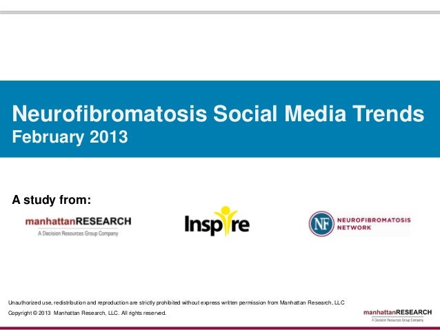 Neurofibromatosis Social Media Trends February 2013 A study from:Unauthorized use, redistribution and reproduction are str...