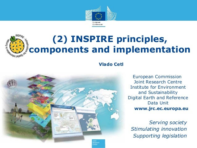 (2) INSPIRE principles, components and implementation Vlado Cetl European Commission Joint Research Centre Institute for E...