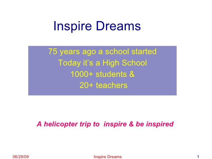 Inspire Dreams 75 years ago a school started Today it's a High School 1000+ students & 20+ teachers A helicopter trip to  ...
