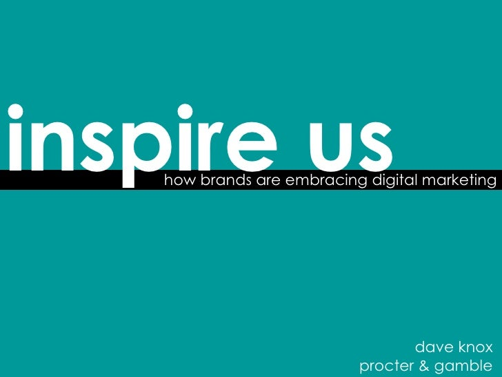 how brands are embracing digital marketing inspire us dave knox procter & gamble