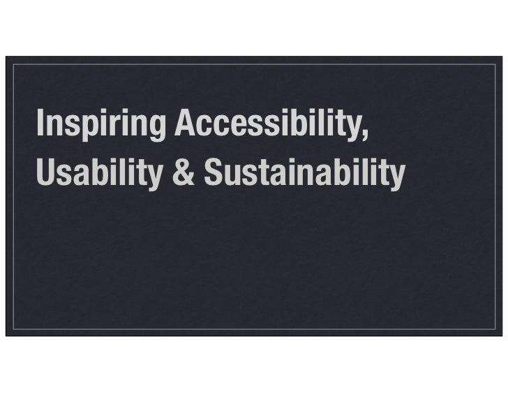 Inspiring Accessibility, <ul><li>Usability & Sustainability </li></ul>