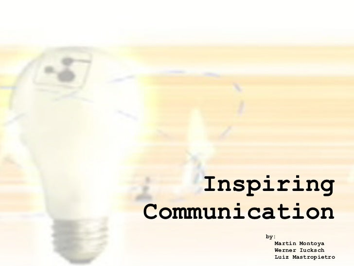 Inspiring Communication         by:            Martin Montoya            Werner Iucksch            Luiz Mastropietro