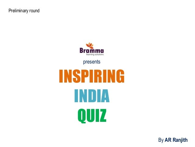 By AR Ranjith INSPIRING INDIA QUIZ presents Preliminary round
