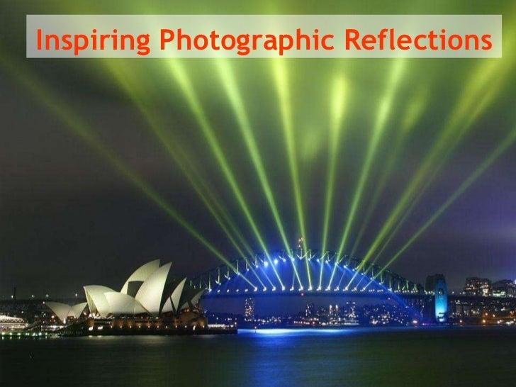 Inspiring Photographic Reflections