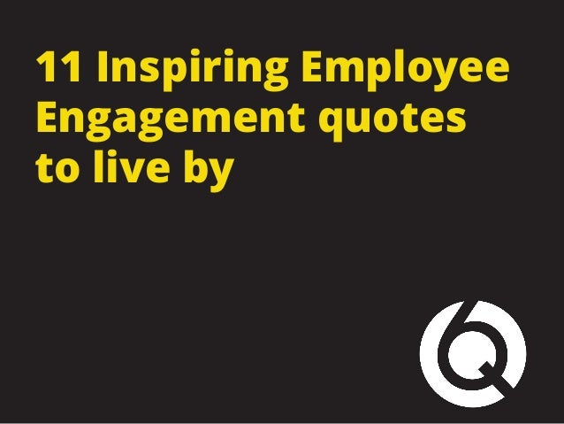 11 Inspiring Employee Engagement quotes to live by