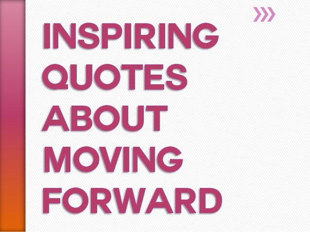 inspiring quotes about moving forward