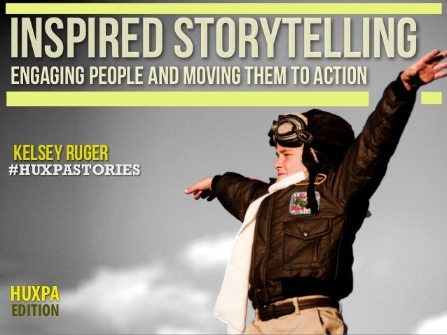 INSPIRED STORYTELLING ENGAGING PEOPLE AND MOVING THEM TO ACTION KELSEY RUGER  #HUXPASTORIES  HUXPA EDITION
