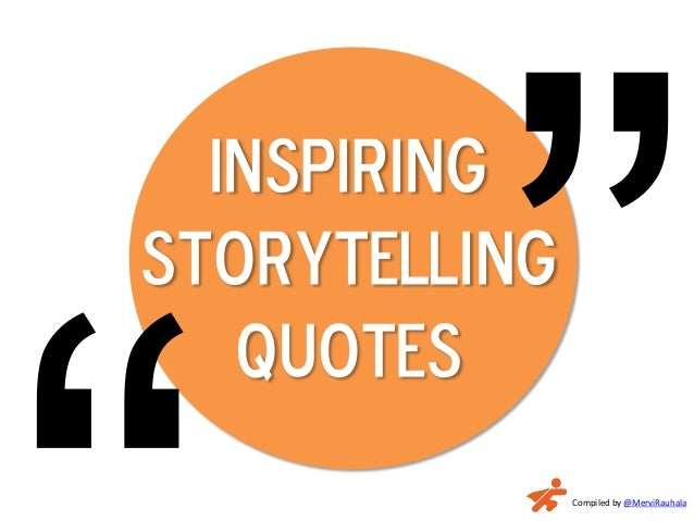 InspiringstorytellingquotesCompiled by @MerviRauhala