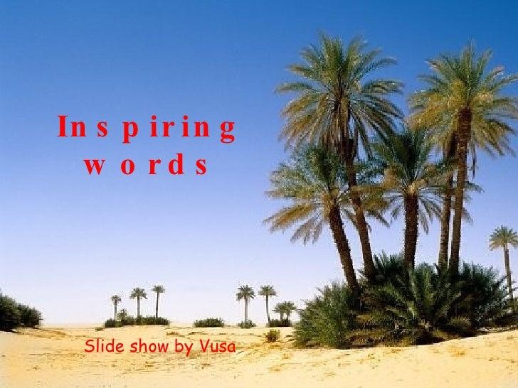 Inspiring words Slide show by Vusa