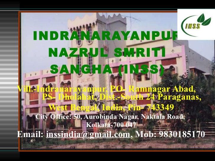 INDRANARAYANPUR NAZRUL SMRITI SANGHA (INSS) Vill.-Indranarayanpur, PO- Ramnagar Abad,  PS- Dholahat, Dist.-South 24 Paraga...