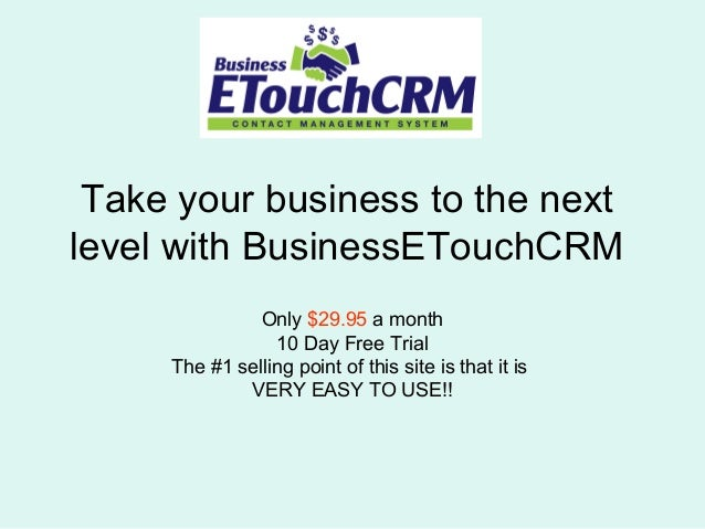 Take your business to the nextlevel with BusinessETouchCRM               Only $29.95 a month                 10 Day Free T...