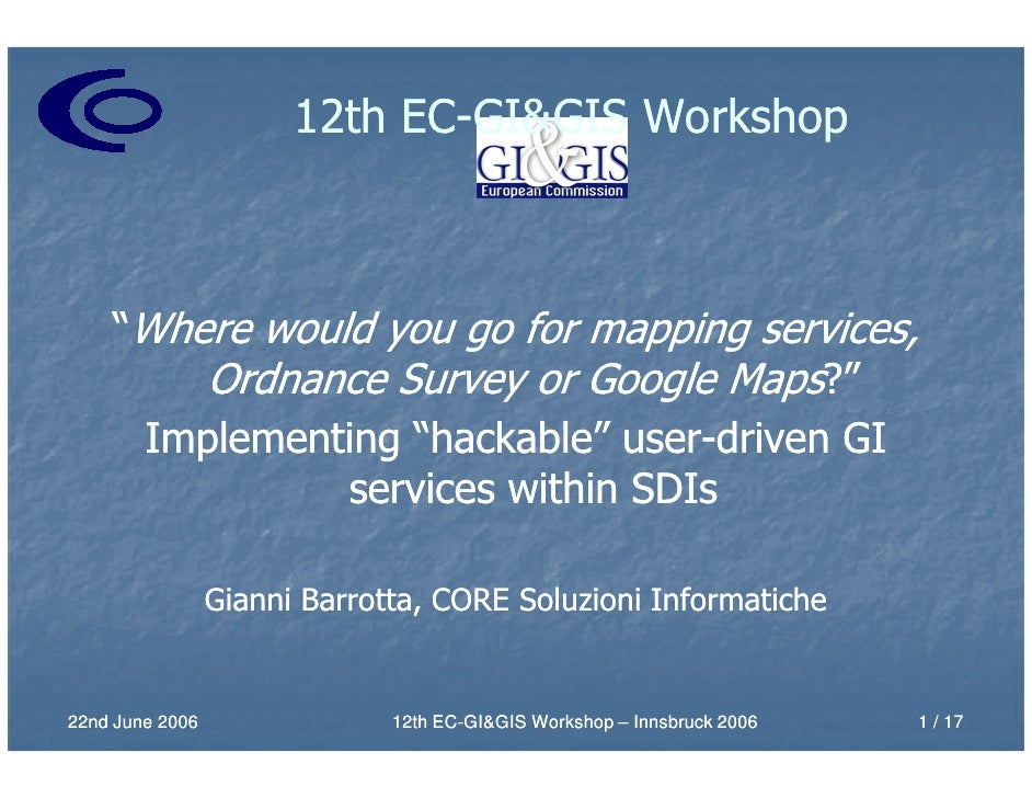 """12th EC-GI&GIS Workshop                             EC-        """"Where would you go for mapping services,         Ordnance ..."""