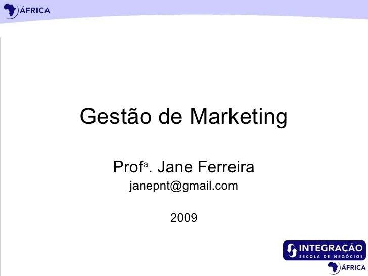 Gestão de Marketing Prof a . Jane Ferreira [email_address] 2009
