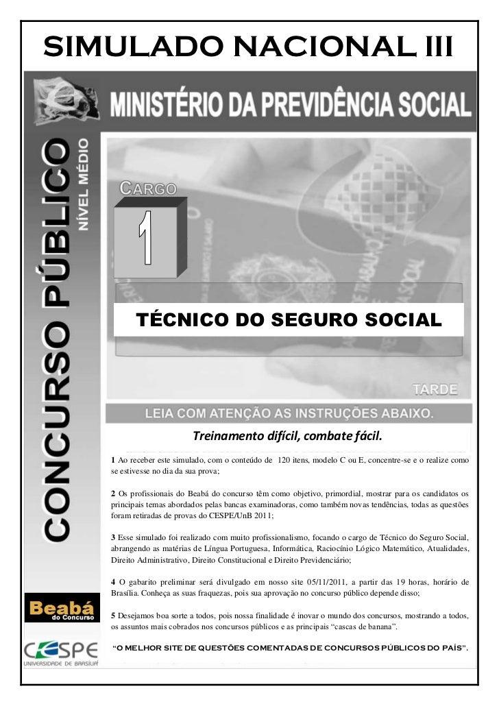 SIMULADO NACIONAL III          TÉCNICO DO SEGURO SOCIAL                          Treinamento difícil, combate fácil.   1 A...