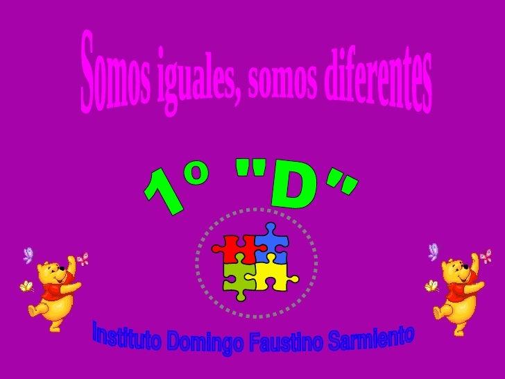 """Somos iguales, somos diferentes 1º """"D"""" Instituto Domingo Faustino Sarmiento"""