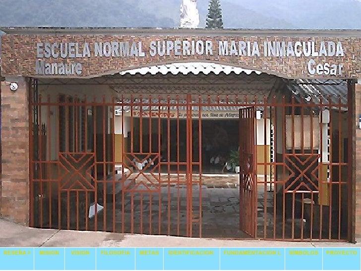 RESEÑA HISTOR MISION VISION FILOSOFIA METAS IDENTIFICACION  FUNDAMENTACION LEGAL SÍMBOLOS PROYECTO