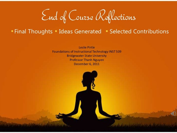 End of Course ReflectionsFinal Thoughts   Ideas Generated                    Selected Contributions                       ...