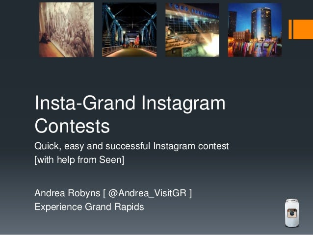 Insta-Grand Instagram Contests Quick, easy and successful Instagram contest [with help from Seen]  Andrea Robyns [ @Andrea...