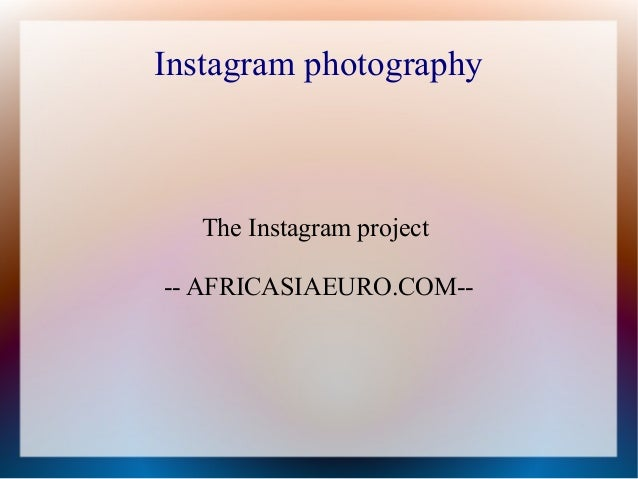 Instagram photography The Instagram project -- AFRICASIAEURO.COM--