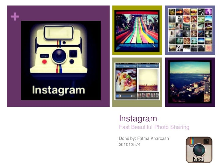 +    Instagram    Fast Beautiful Photo Sharing    Done by: Fatma Kharbash    201012574                                   N...