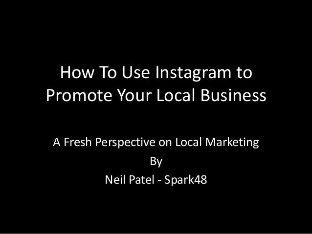 How To Use Instagram to Promote Your Local Business A Fresh Perspective on Local Marketing By Neil Patel - Spark48