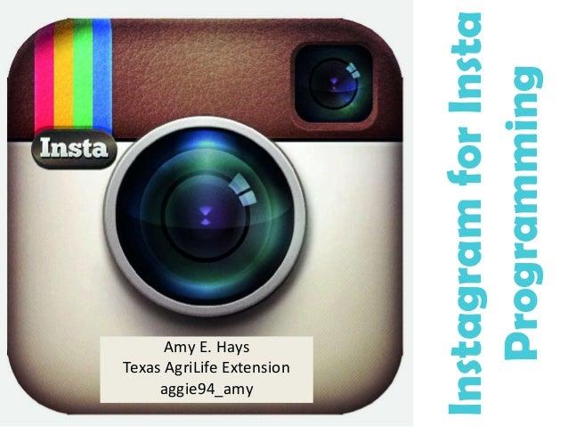 InstagramforInsta Programming Amy E. Hays Texas AgriLife Extension aggie94_amy