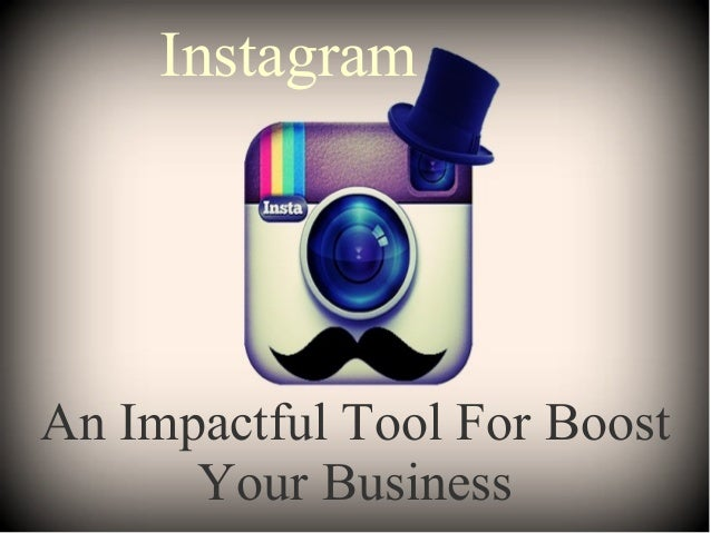 Instagram- An Impactful Tool For Boost Your Business
