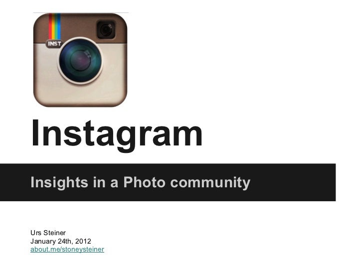 InstagramInsights in a Photo communityUrs SteinerJanuary 24th, 2012about.me/stoneysteiner