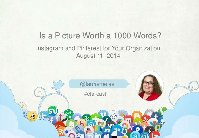 @lauriemeisel | linkedin.com/in/lauriemeisel | laurie@lauriemeisel.com Is a Picture Worth a 1000 Words? @lauriemeisel Inst...