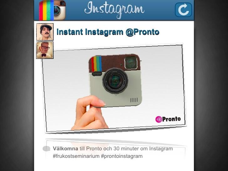 Instant Instagram @ProntoVälkomna till Pronto och 30 minuter om Instagram#frukostseminarium #prontoinstagram