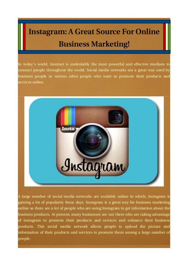 Instagram: A Great Source For Online Business Marketing! In today's world, Internet is undeniably the most powerful and ef...