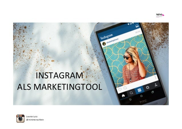 INSTAGRAM	   	    ALS	   MARKETINGTOOL	    @minimenschlein	    Leonie	   Lutz
